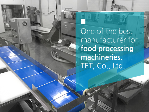 One of the best manufacturer for food processing machineries. TET, Co., Ltd.